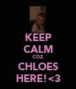 KEEP CALM COZ  CHLOES HERE!<3 - Personalised Poster large