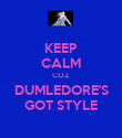 KEEP CALM COZ  DUMLEDORE'S GOT STYLE - Personalised Poster large