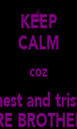 KEEP CALM coz Ernest and tristan ARE BROTHERS - Personalised Poster large