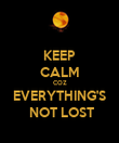 KEEP CALM COZ EVERYTHING'S  NOT LOST - Personalised Poster large