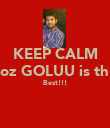KEEP CALM coz GOLUU is the Best!!!   - Personalised Poster large