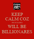 KEEP CALM COZ HUSTLERS WILL BE BILLIONARES - Personalised Poster large