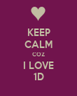 KEEP CALM COZ I LOVE 1D - Personalised Poster large