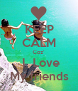 KEEP CALM Coz'   I  Love My friends - Personalised Poster large