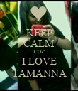KEEP CALM COZ' I LOVE TAMANNA - Personalised Poster large