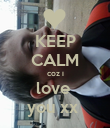 KEEP CALM coz i love  you xx  - Personalised Poster large
