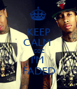 KEEP CALM  'COZ I'M  FADED - Personalised Poster large