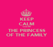 KEEP CALM COZ IM THE PRINCESS OF THE FAMILY - Personalised Poster large