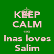 KEEP CALM coz Inas loves Salim - Personalised Poster large