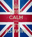 KEEP CALM COZ IT'S ASHWINI - Personalised Poster large