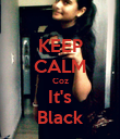KEEP CALM Coz It's Black - Personalised Poster small