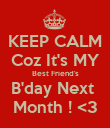 KEEP CALM Coz It's MY Best Friend's B'day Next  Month ! <3 - Personalised Poster large