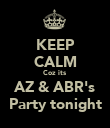 KEEP CALM Coz its AZ & ABR's Party tonight - Personalised Poster large