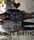 KEEP CALM COZ ITS SHAHID'S BIRTHDAY - Personalised Poster large