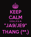 "KEEP CALM COZ..ITZ A ""JA9/JE9"" THANG (**,) - Personalised Poster large"