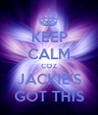 KEEP CALM COZ JACKIE'S GOT THIS - Personalised Poster large