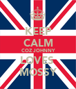 KEEP CALM COZ JOHNNY LOVES  MOSSY - Personalised Poster large
