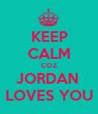 KEEP CALM COZ JORDAN  LOVES YOU - Personalised Poster large