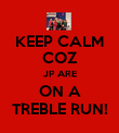 KEEP CALM COZ JP ARE ON A TREBLE RUN! - Personalised Poster large