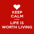 KEEP CALM COZ LIFE IS WORTH LIVING - Personalised Poster large