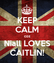 KEEP CALM coz Niall LOVES CAITLIN! - Personalised Poster large