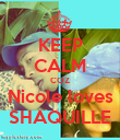 KEEP CALM COZ Nicole loves SHAQUILLE - Personalised Poster large