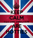 KEEP CALM COZ ONE DIRECTION ARE HOTTIES - Personalised Poster large