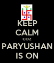 KEEP CALM COZ PARYUSHAN IS ON - Personalised Poster large