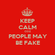 KEEP CALM COZ PEOPLE MAY BE FAKE - Personalised Poster large