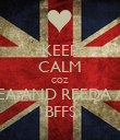 KEEP CALM COZ RHEA AND REEDA ARE BFFS - Personalised Poster large