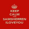 KEEP CALM COZ SAMSHERREN ILOVEYOU - Personalised Poster large
