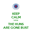 KEEP CALM COZ  THE HUNS ARE GONE BUST - Personalised Poster large
