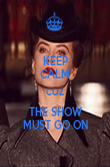 KEEP CALM COZ THE SHOW MUST GO ON - Personalised Poster large