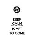 KEEP CALM COZ THE STORM IS YET TO COME - Personalised Poster large