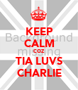 KEEP CALM COZ TIA LUVS CHARLIE - Personalised Poster large