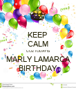 KEEP  CALM COZ TODAY IS  MARLY LAMARCA BIRTHDAY - Personalised Poster large