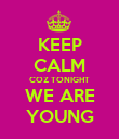 KEEP CALM COZ TONIGHT WE ARE YOUNG - Personalised Poster large