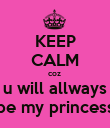 KEEP CALM coz  u will allways be my princess - Personalised Poster large