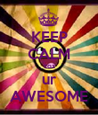 KEEP CALM coz ur AWESOME - Personalised Poster large