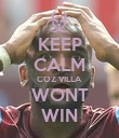 KEEP CALM COZ VILLA WONT WIN - Personalised Poster large