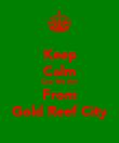 Keep Calm Coz We Are From Gold Reef City - Personalised Poster large