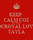 KEEP   CALM COZ WE KNOW ROCROYAL LOVES TAYLA - Personalised Poster large