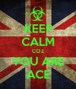 KEEP CALM COZ YOU ARE ACE - Personalised Poster small