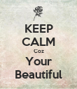 KEEP CALM Coz Your Beautiful - Personalised Poster large
