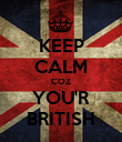 KEEP CALM COZ YOU'R BRITISH - Personalised Poster large