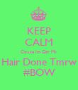 KEEP CALM Cquse Im Gtn My Hair Done Tmrw #BOW - Personalised Poster large