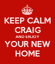 KEEP CALM CRAIG AND ENJOY YOUR NEW HOME - Personalised Poster large