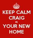 KEEP CALM CRAIG IN YOUR NEW HOME - Personalised Poster large