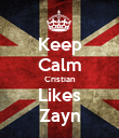 Keep Calm Cristian Likes Zayn - Personalised Poster large
