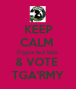 KEEP CALM  Crypte leur liste  & VOTE  TGA'RMY - Personalised Poster large